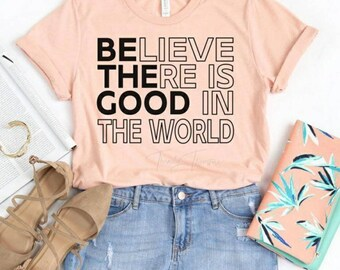 Believe There is Good in the World T-shirt, Women's T-shirt