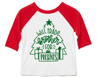 Kids Christmas Shirt, Will Trade Brother/Sister for Presents