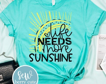 Life Needs More Sunshine T-Shirt