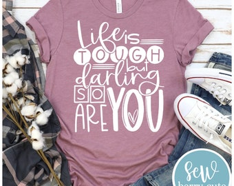 Life is Tough But Darling So Are You, Graphic Tee