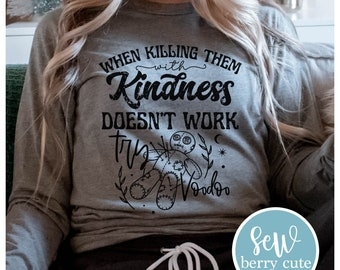 When Killing Them With Kindness Doesn't Work Try Voodoo, Funny Women's Shirt, Sarcastic Shirt
