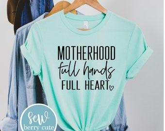 Motherhood Full Hands Full Heart T-shirt, Mom Life, Mom Tee