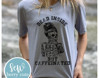 Dead Inside but Caffeinated, Graphic Tee, Coffee Shirt, Caffeine Shirt, Mom Shirt, Funny Shirt