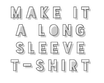 Make it a Long Sleeve Tee