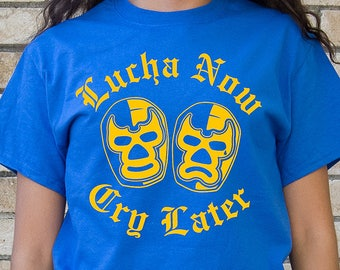 Lucha Now Cry Later - Royal Blue Shirt