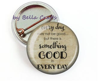 25 pcs, There is Something Good in Every Day, Pins or Magnets, 25mm Size Buttons, Inspirational Motivational Flair