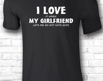 Design T Shirts I Love My Girlfriend It When Lets Me Go Out With Guys