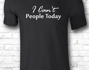 I Can't People Today t shirts nerd t shirts funny nerd shirts funny t shirts gifts for friend funny shirt sayings 326