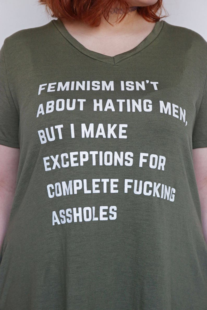 6e4ff55759efb S-3X Feminist Pocket (!) Dress: Feminism Isn't About Hating Men, But I Make  Exceptions for Complete A**holes V Neck Army Green plus