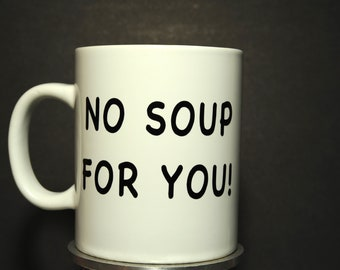 No Soup For You White Ceramic 16oz Coffee Mug - Handmade by TheGlassyLass