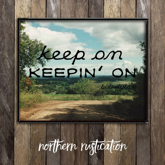 Bob Dylan Poster, Bob Dylan Lyrics Art Print, Country Quotes, Keep on  Keeping on, Country Road Photography, Inspirational Art, Rustic Decor