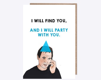 Funny Birthday/Party Card | Unofficial Liam Neeson | I will find you, and I will party with you | Friends, Party, Engagement, Celebration