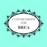 Custom Order For Brea