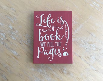Reading Home Decor - Life is a Book We Fill the Pages Sign - Book Lover Home Decor - Literary Gift -  Bookworm Wall Hanging - Love to Read
