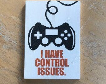 Video Game Decor - I Have Control Issues - Gamer Room Decor -  Video Game Art -  Geek Gamer Gift -  Gamer Sign - Video Game Sign - Gamer Art