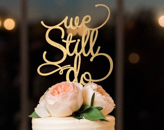 Anniversary Decor, Anniversary Cake Topper, We Still Do Cake Topper, Vow Renewal Cake Topper, Gold Cake Topper, We Still Do, Anniversary