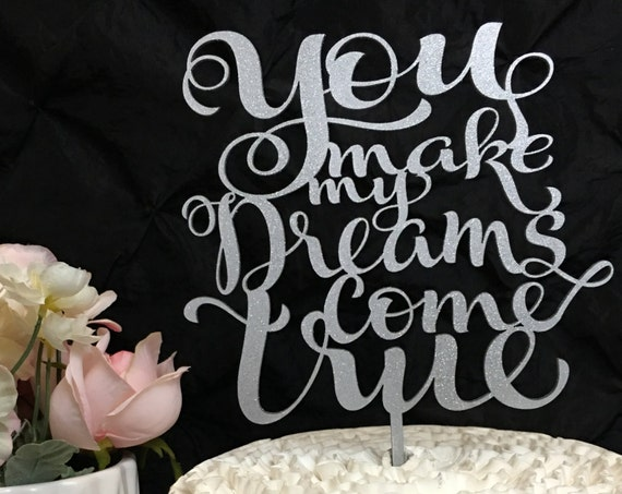 You Make My Dreams Come True, Wedding Cake Topper, Engagement Cake Topper, Bridal Shower Cake Topper, Anniversary Cake Topper