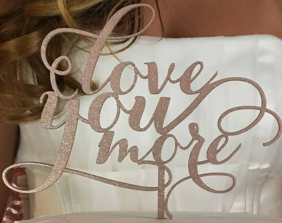 Love You More Wedding Cake Topper, Love You More Cake Topper, Wedding Cake Topper, Gold Cake Topper, Engagement Cake Topper