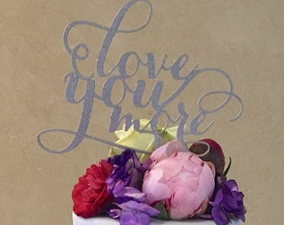 Love You More Cake Topper, Gold Cake Topper, Glitter Cake Topper, Silver Cake Topper, Rose Gold Cake Topper, Rustic Cake Topper, Wedding