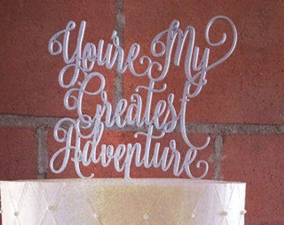 You're My Greatest Adventure, Greatest Adventure Cake Topper, Disney Cake Topper, Disney Wedding, Up Cake Topper, Disney Up Wedding