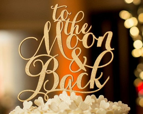 To The Moon And Back, Wedding Cake Topper, Engagement Cake Topper, Bridal Shower Cake Topper, Anniversary Cake Topper, Moon Cake Topper