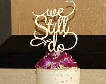 Vow Renewal, We Still Do Cake Topper, Anniversary Cake Topper, Gold Cake Topper, We Still Do, 40th Anniversary, 50th Anniversary