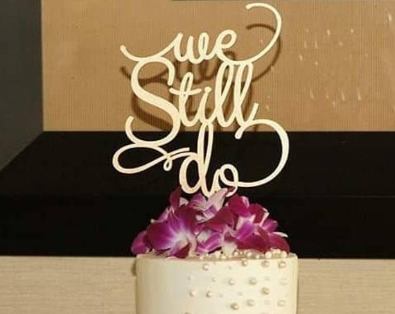 Vow Renewal, We Still Do Cake Topper, Anniversary Cake Topper, Gold Cake Topper, We Still Do, 40th Anniversary, 50th Anniversary