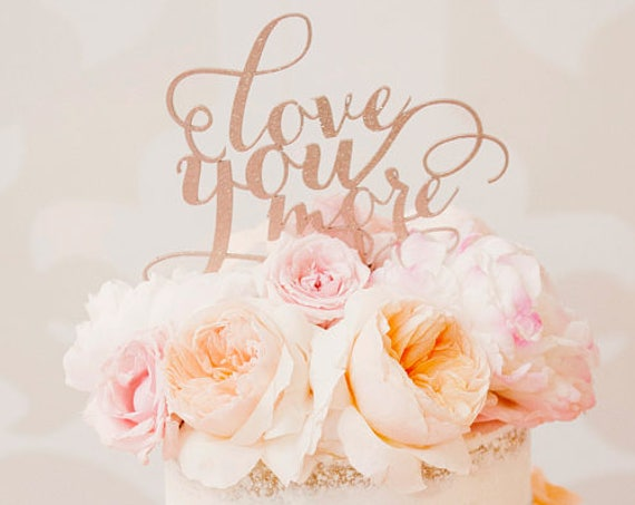 Love You More Cake, Wedding Cake Topper, Gold Cake Topper , Engagement Cake Topper, Rose Gold Cake Topper, Glitter Cake Topper, Wooden Cake