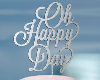 Oh Happy Day Cake Topper, Oh Happy Day, Wedding Cake Topper, Engagement Cake Topper, Bridal Shower Cake Topper, Anniversary Cake Topper