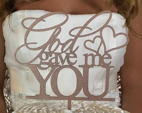 God Cake Topper, Glitter Cake Topper, God Gave Me You Cake Topper, Wedding Cake Topper, Engagement Cake Topper,  Anniversary Cake Topper