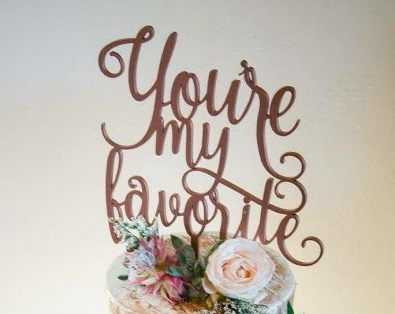 You're My favorite, Your my favorite Cake topper, Wedding Cake Topper, Engagement Cake Topper, Anniversary Cake Topper