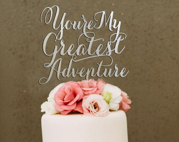You're My Greatest Adventure, Wedding Cake Topper, Engagement Cake Topper, Bridal Shower Cake Topper, Anniversary Cake Topper
