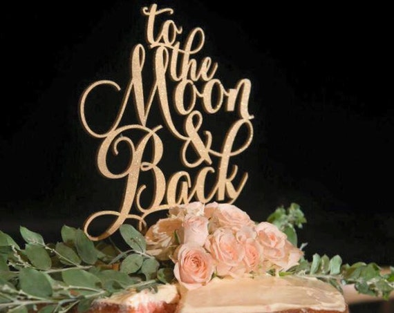 Cake Topper For Wedding, To The Moon and Back, To The Moon And Back Cake Topper, Cake Topper, Moon Cake Topper, Engagement Cake Topper