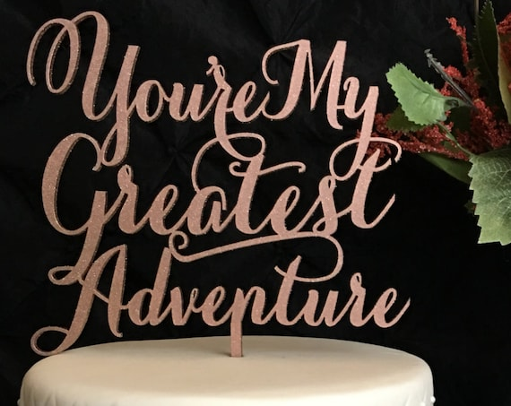 Youre My Greatest Adventure, You're My greatest Adventure Cake Topper, Wedding Cake Topper, Anniversary Cake Topper,Disney's Up Topper