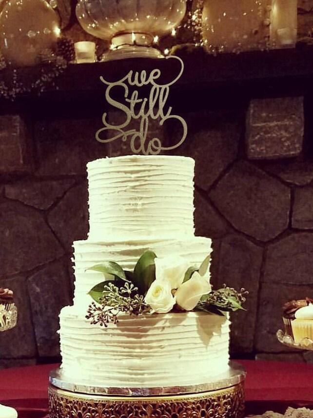 We Still Do Cake Topper Anniversary Cake Topper Gold Cake | Etsy