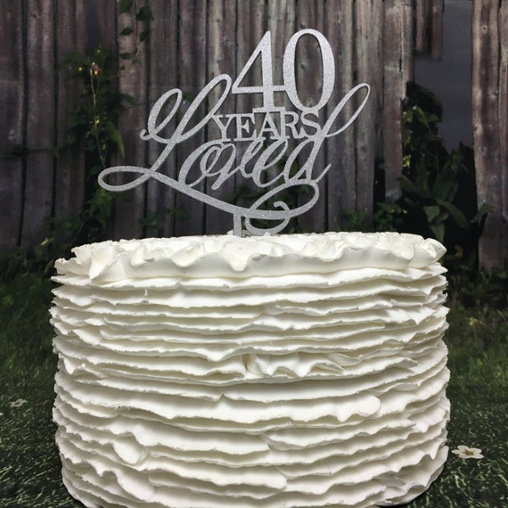 Birthday Cake Topper, 40 Years Loved Cake Topper, 40th Birthday Cake Topper, Wooden Cake Topper, Rustic Cake, 40th Anniversary Cake Topper