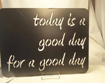 SN09 today is a good day for a good day metal sign