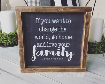 If You Want To Change The World Go Home and Love Your Family Sign // Mother Teresa Quote // Farmhouse Sign // Rustic // Painted Wood Sign