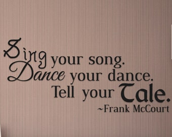 Sing Your Song Dance Your Dance Tell Your Tale Frank McCourt Quote Vinyl Wall Decal Sticker
