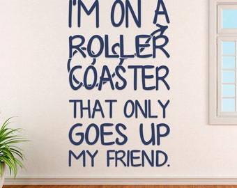 John Green Quote I'm On A Roller Coaster That Only Goes Up My Friend Vinyl Wall Decal Sticker