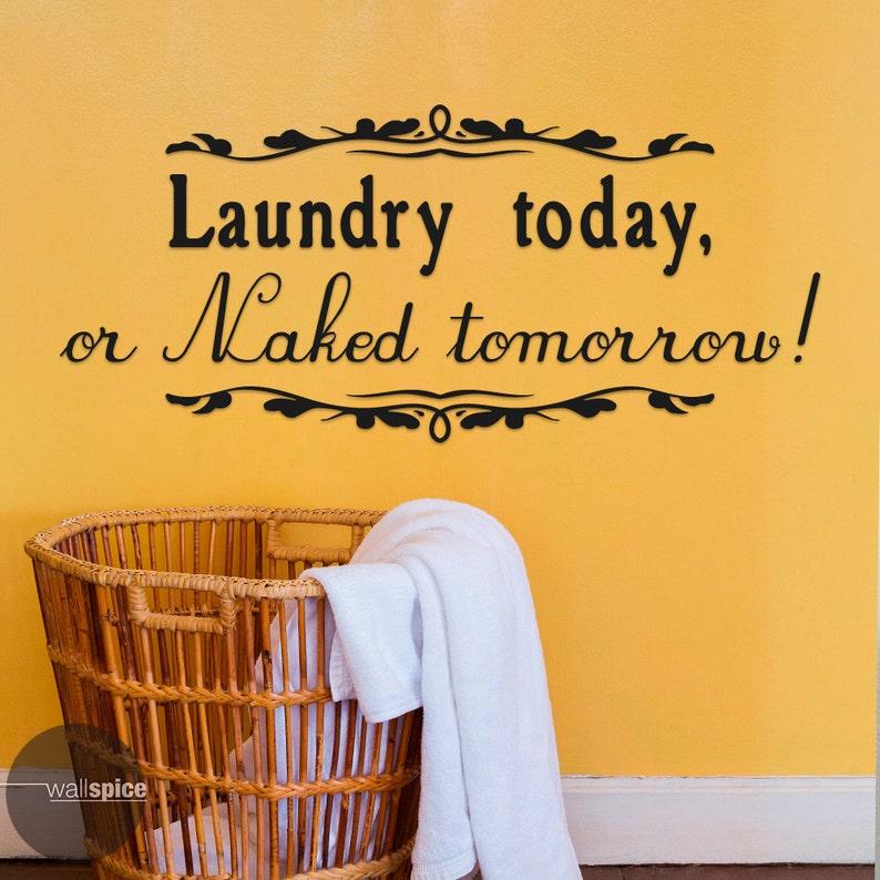 Laundry Today Naked Tomorrow Laundry Room Vinyl Wall