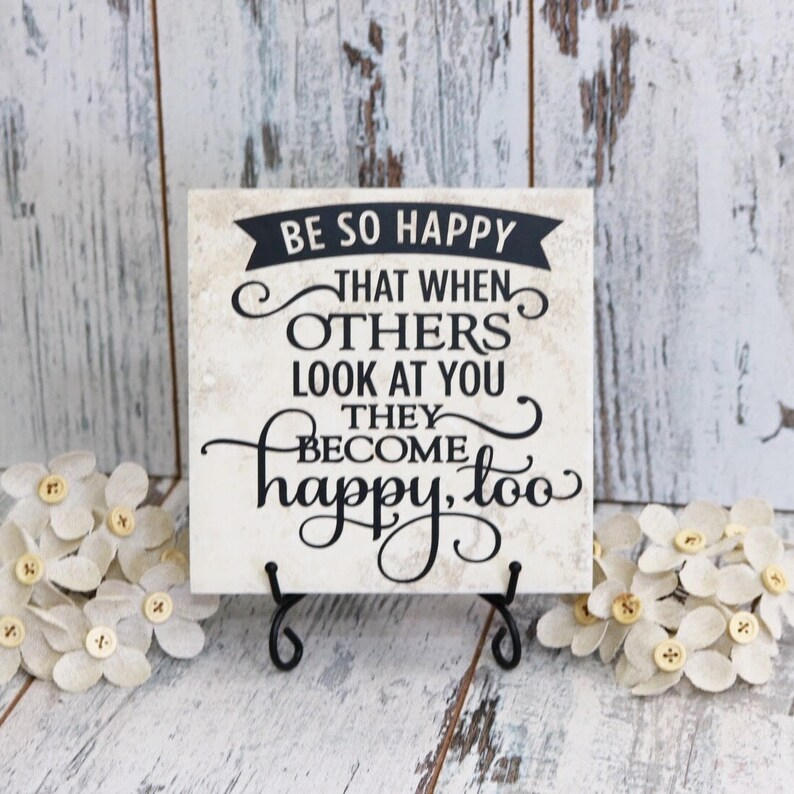 Be So Happy That When Others Look At You They Become Happy Too Etsy