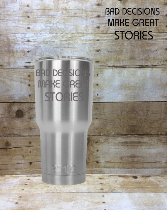 RTIC 30oz Tumbler - Etched RTIC Tumbler - RTIC Cup - rtic tumbler etched -  rtic tumbler engraved - Bad Decisions Make Great Stories