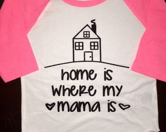 Home Is Where My Mama Is Baby Toddler T-shirt