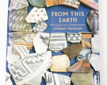 From The Earth: The Ancient Art of Pueblo Pottery by Stewart Peckham 1990 PB
