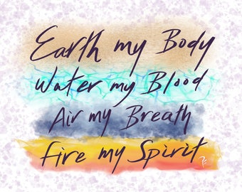 Earth my Body, Water my Blood, Air my Breath, Fire my Spirit