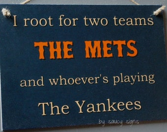 I root for two teams - The NY Mets and whoever's playing the New York Yankees wooden sign