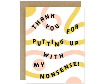 Thank you for Putting up with my Nonsense Card