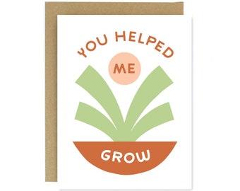 You Helped me Grow Card