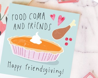 Food Coma and Friends Friendsgiving Card. Funny Thanksgiving Holiday Card. Friendship Thanksgiving greeting card. Seasonal Hostess gift